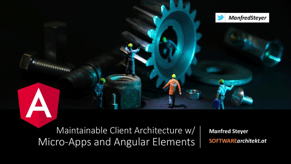 Maintainable Client Architecture w/ Micro-Apps and Angular Elements
