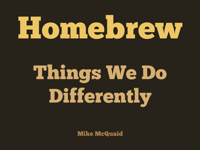 Homebrew - Things We Do Differently slides thumbnail