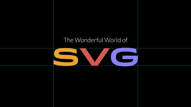 The Wonderful World of SVG