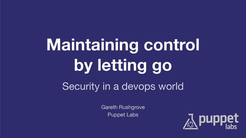 Maintaining control by letting go - security and devops