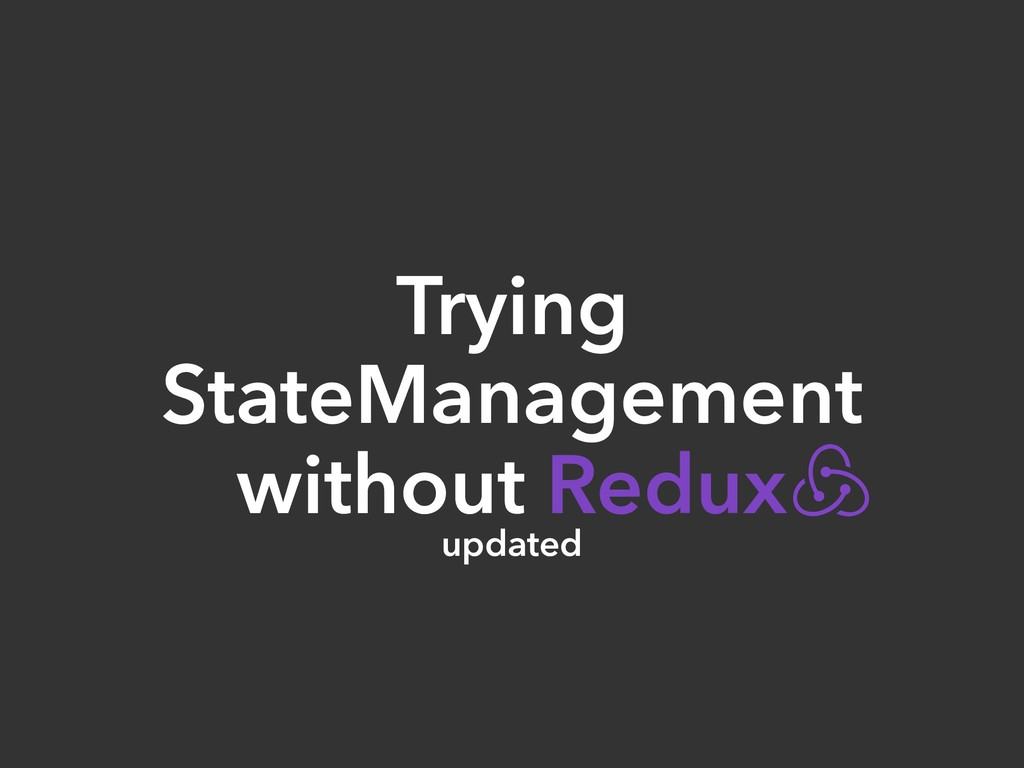 Slide Top: Trying State Manegemant without Redux