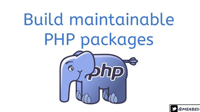 Build maintainable PHP Packages