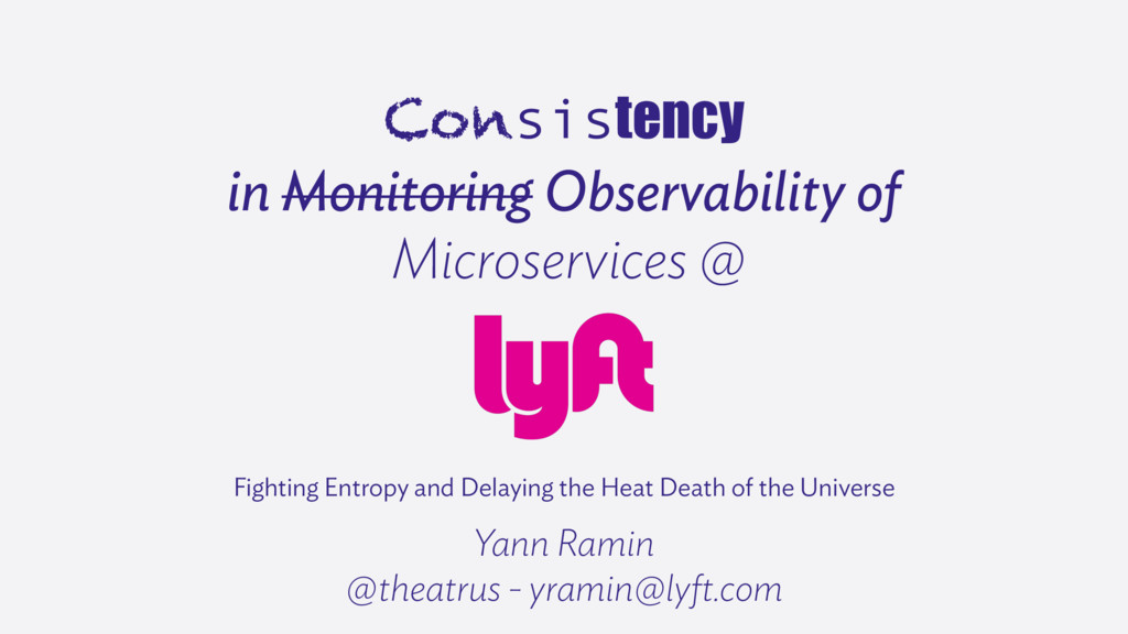 First slide of a talk: consistency in monitoring (struck out) observability at Lyft