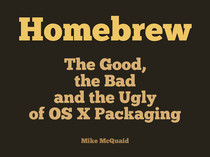 Homebrew - The Good, Bad And Ugly Of OS X Packaging slides thumbnail