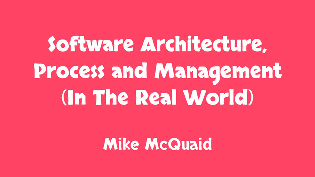 Software Architecture, Process And Management (In the Real World) slides thumbnail