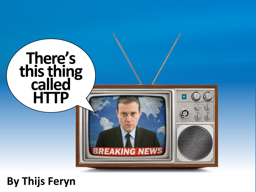 There's this thing called HTTP