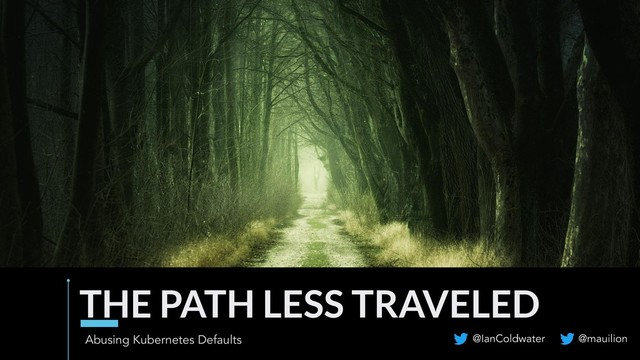 The Path Less Traveled: Abusing Kubernetes Defaults
