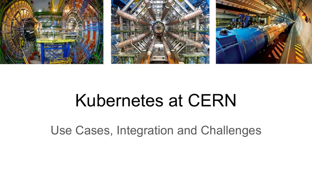 Kubernetes at CERN: Use Cases, Integration and Challenges