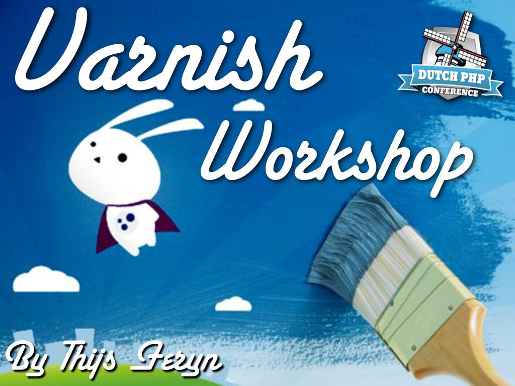 Varnish workshop