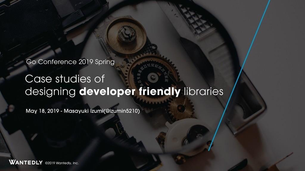 Case studies of designing developer friendly libraries #gocon