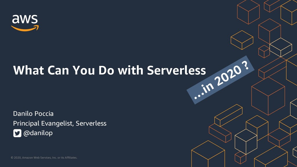 What Can You Do with Serverless ...in 2020?