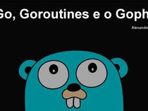 Go, goroutines e o gopher