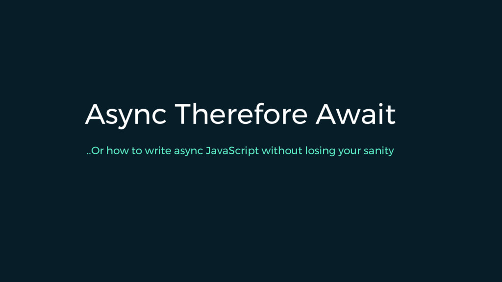 Async Therefore Await