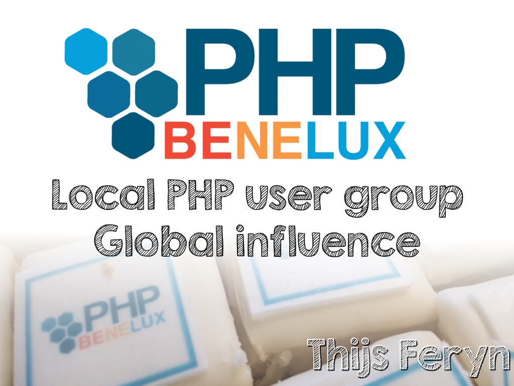 PHPBenelux, local user group, global influence