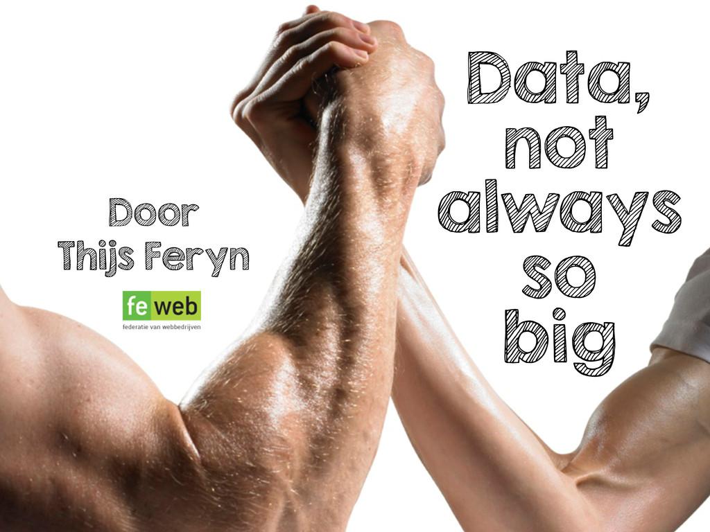 Data, not always so big