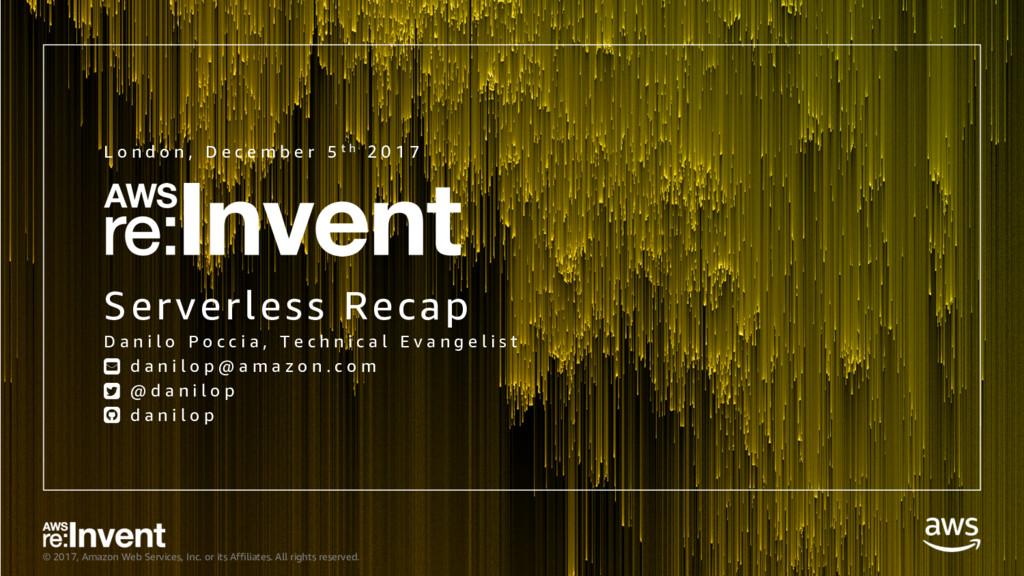 re:Invent 2017 Serverless Recap