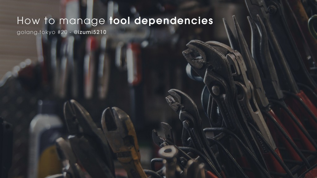 How to manage tool dependencies in Go