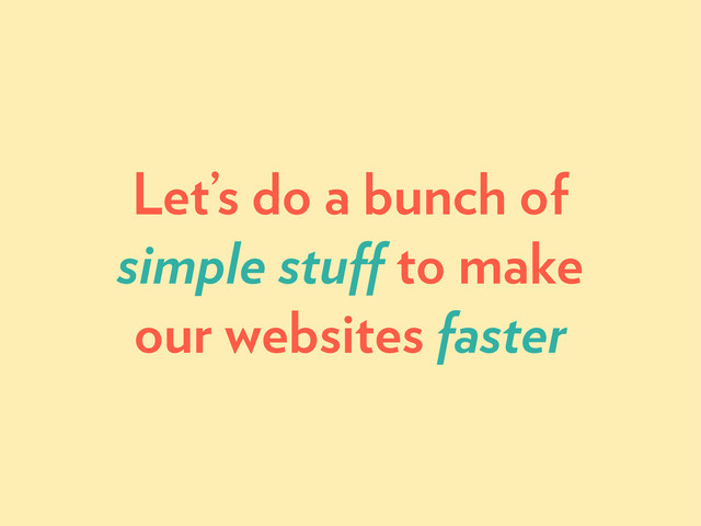 Let's Do A Bunch of Simple Stuff to Make Websites Faster