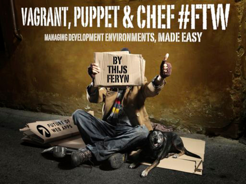 Vagrant, Puppet & Chef #FTW: Managing development environments, made easy