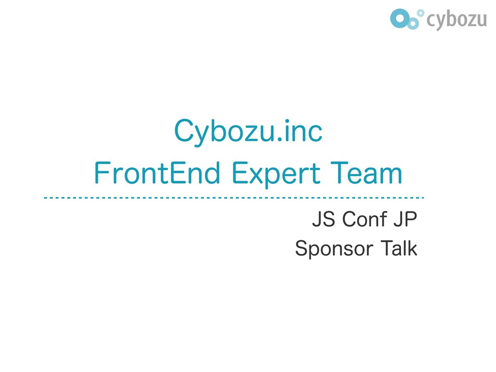 Slide Top: Cybozu.inc FrontEnd Expert Team