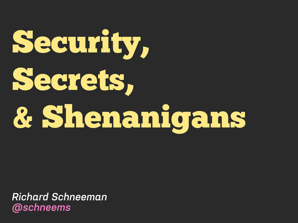 Security, Secrets, and Shenanigans by Richard Schneeman