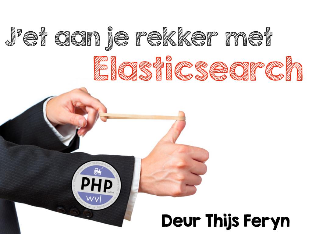 J'et aan je rekker met ElasticSearch